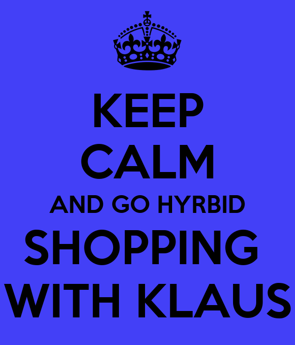 KEEP CALM AND GO HYRBID SHOPPING  WITH KLAUS