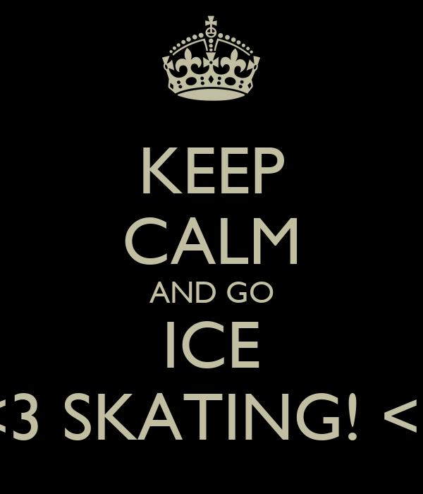 KEEP CALM AND GO ICE <3 SKATING! <3