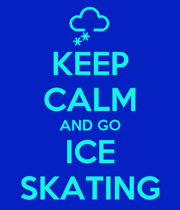 KEEP CALM AND GO ICE SKATING