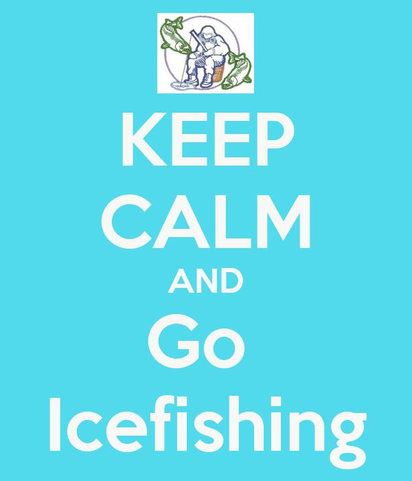 KEEP CALM AND Go  Icefishing