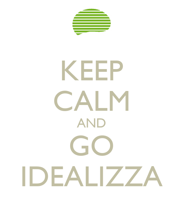 KEEP CALM AND GO IDEALIZZA
