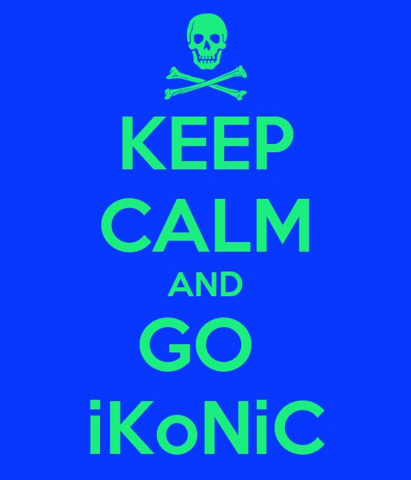KEEP CALM AND GO  iKoNiC