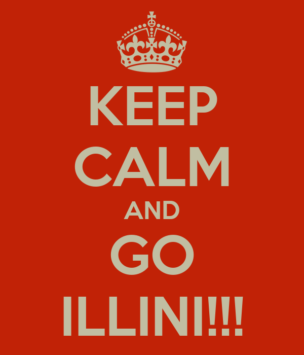 KEEP CALM AND GO ILLINI!!!