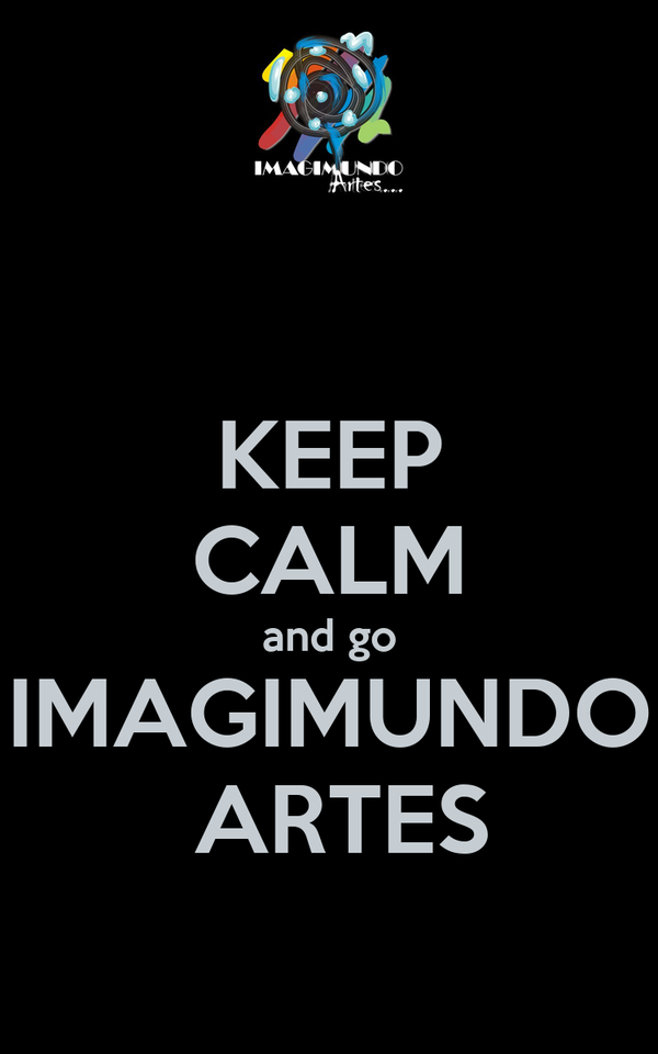 KEEP CALM and go IMAGIMUNDO  ARTES