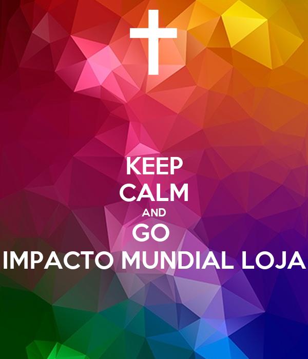 KEEP CALM AND GO  IMPACTO MUNDIAL LOJA