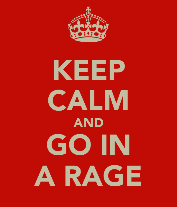 KEEP CALM AND GO IN A RAGE