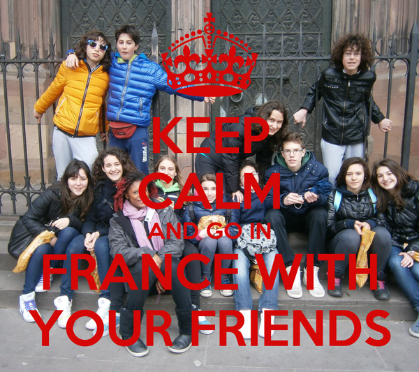 KEEP CALM AND GO IN FRANCE WITH YOUR FRIENDS