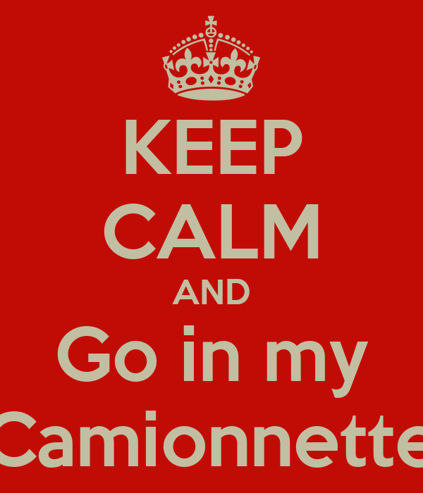 KEEP CALM AND Go in my Camionnette