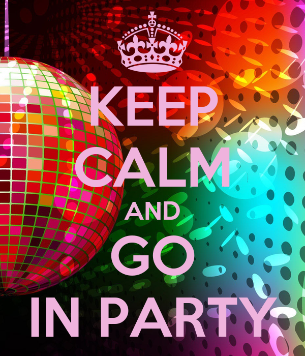KEEP CALM AND GO IN PARTY