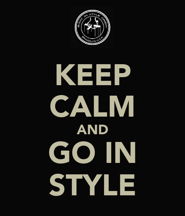 KEEP CALM AND GO IN STYLE