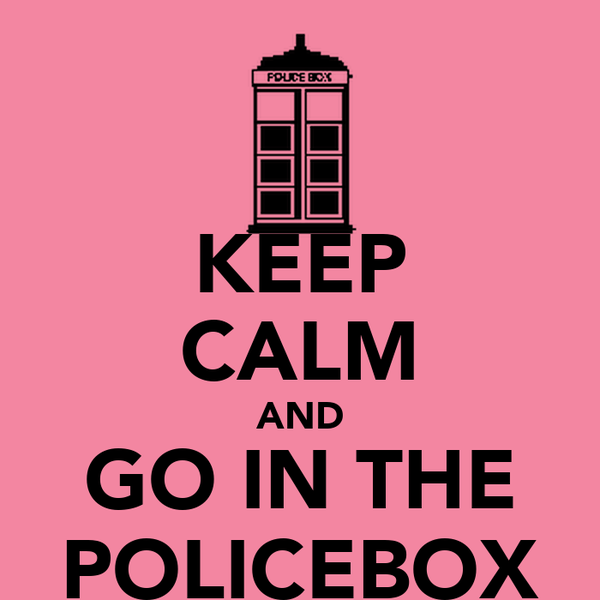 KEEP CALM AND GO IN THE POLICEBOX