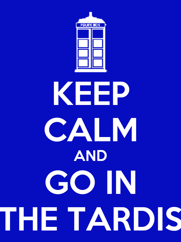 KEEP CALM AND GO IN THE TARDIS