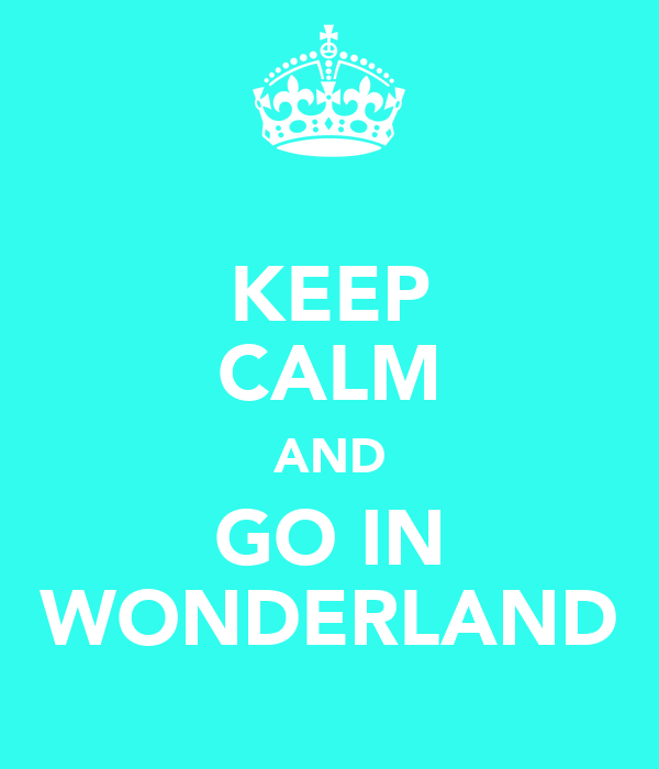 KEEP CALM AND GO IN WONDERLAND