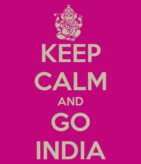 KEEP CALM AND GO INDIA