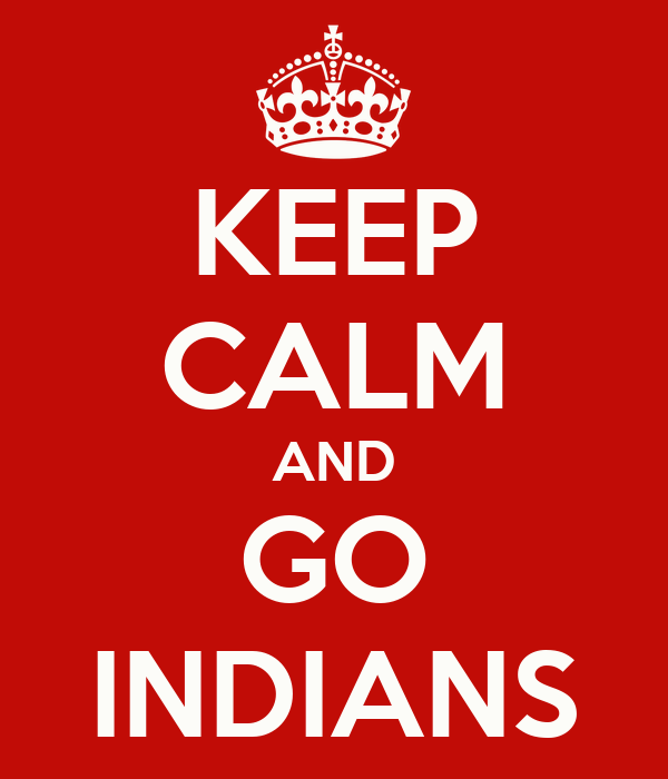 KEEP CALM AND GO INDIANS