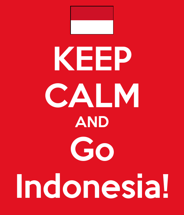 KEEP CALM AND Go Indonesia!