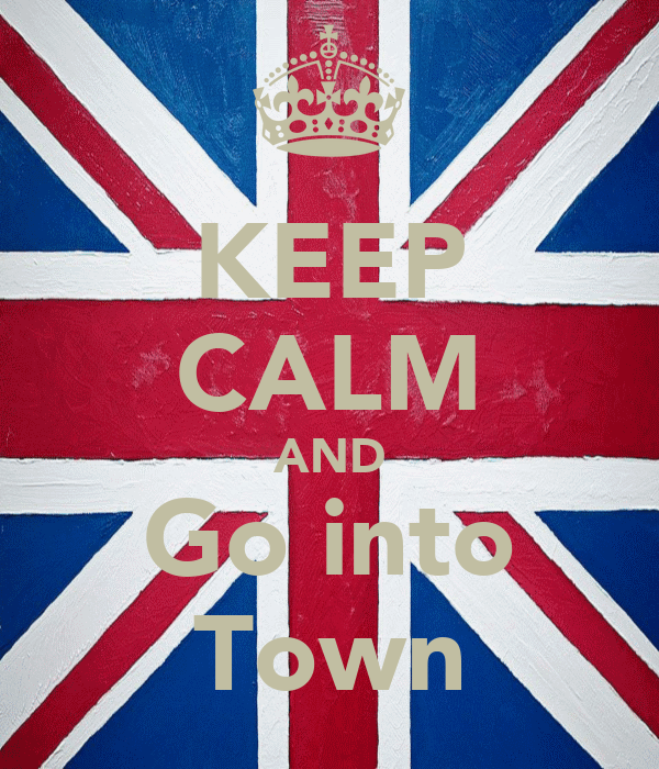 KEEP CALM AND Go into Town