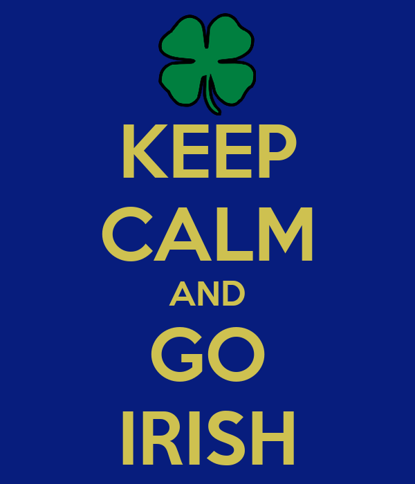 KEEP CALM AND GO IRISH
