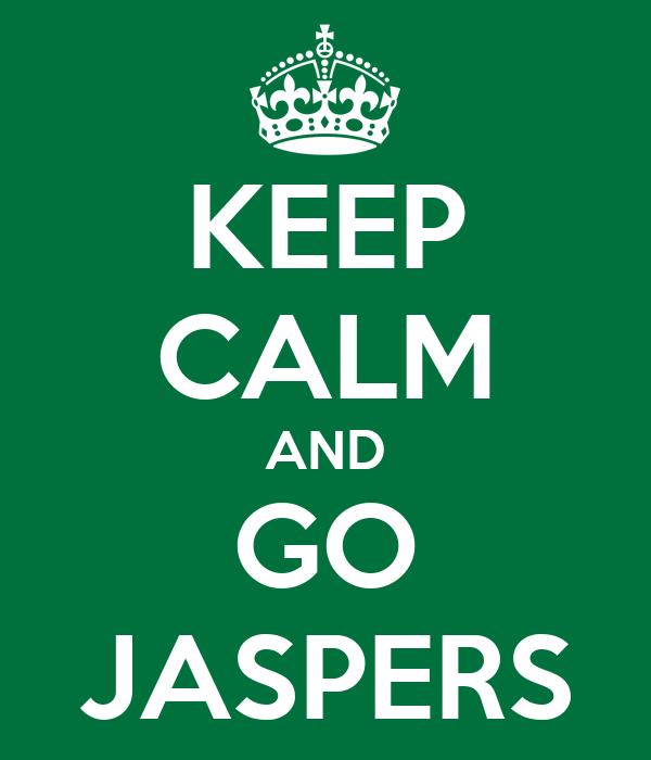 KEEP CALM AND GO JASPERS