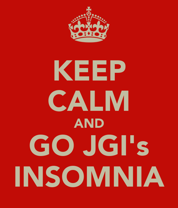 KEEP CALM AND GO JGI's INSOMNIA