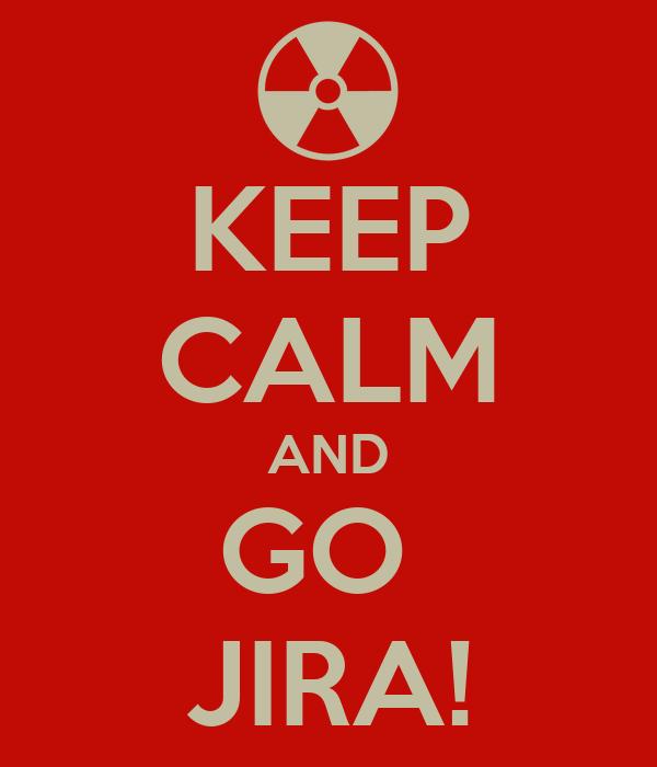 KEEP CALM AND GO  JIRA!