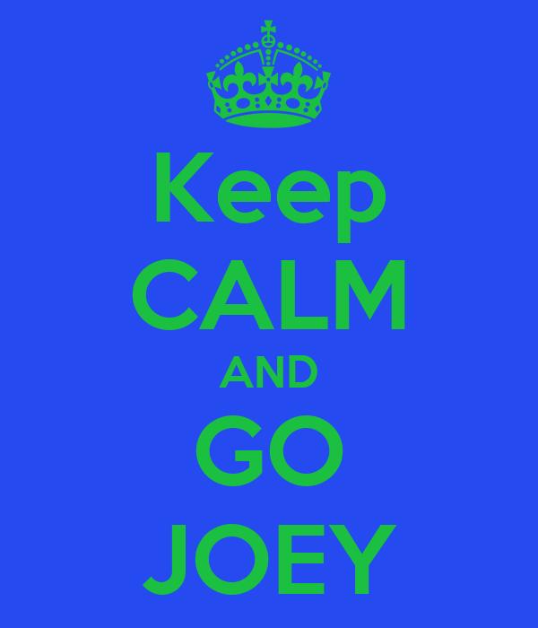 Keep CALM AND GO JOEY