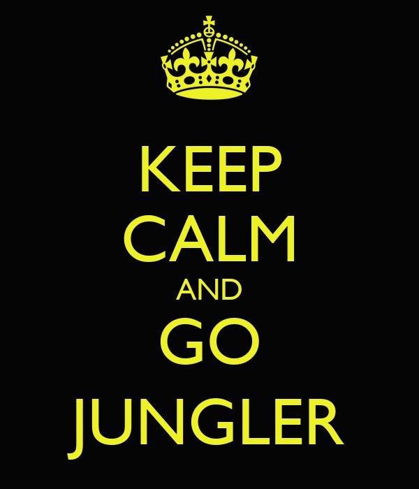 KEEP CALM AND GO JUNGLER