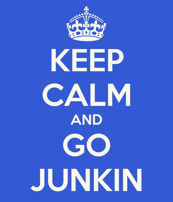 KEEP CALM AND GO JUNKIN