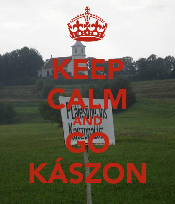 KEEP CALM AND GO KÁSZON