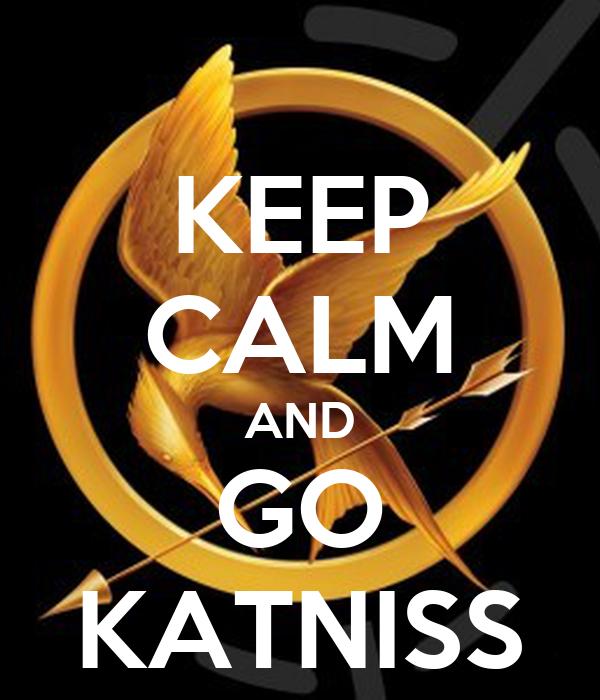 KEEP CALM AND GO KATNISS