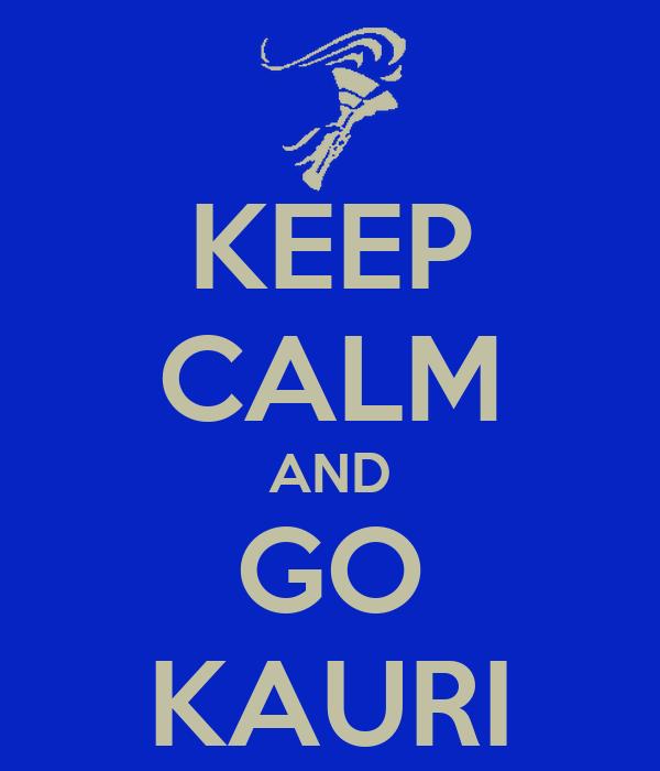 KEEP CALM AND GO KAURI