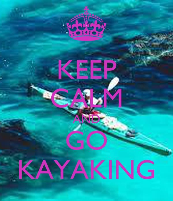 KEEP CALM AND GO KAYAKING