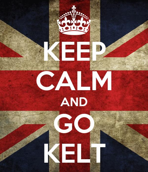 KEEP CALM AND GO KELT