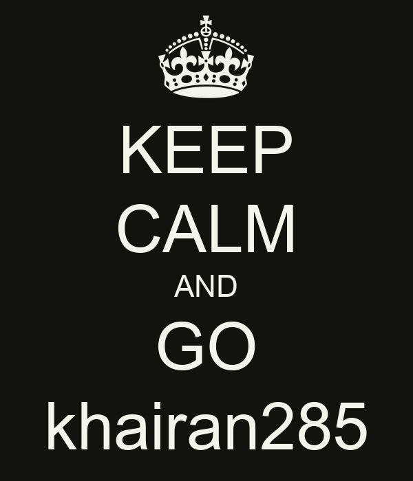 KEEP CALM AND GO khairan285