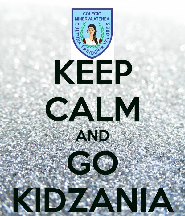KEEP CALM AND GO KIDZANIA