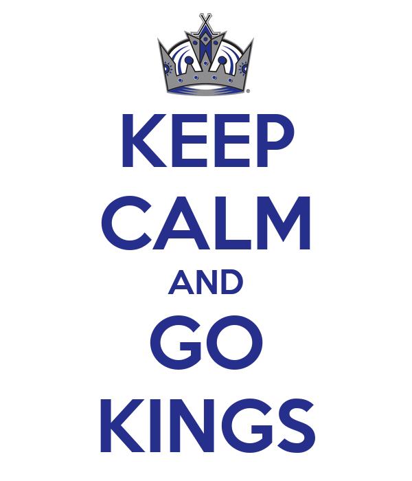 KEEP CALM AND GO KINGS