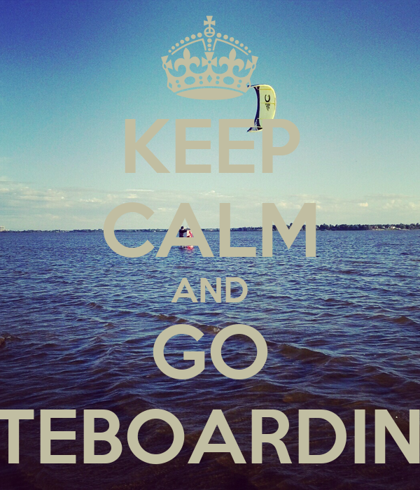 KEEP CALM AND GO KITEBOARDING!
