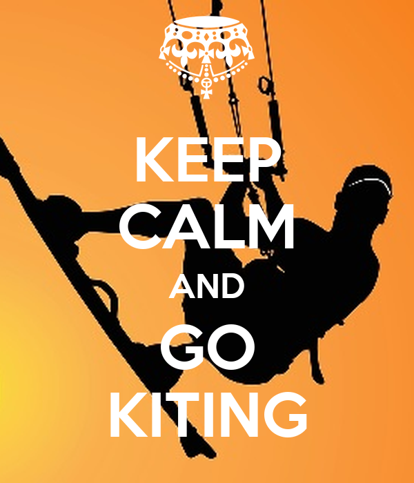 KEEP CALM AND GO KITING