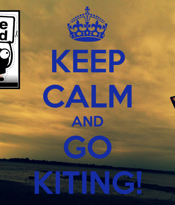 KEEP CALM AND GO KITING!