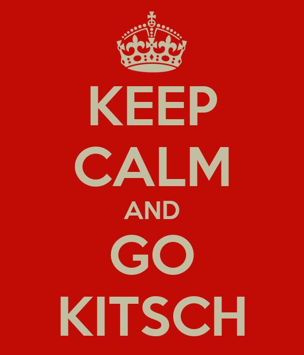 KEEP CALM AND GO KITSCH