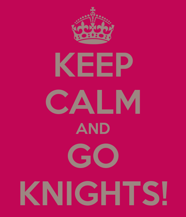 KEEP CALM AND GO KNIGHTS!