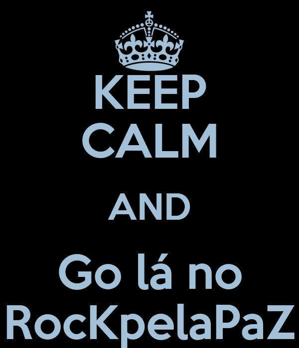 KEEP CALM AND Go lá no RocKpelaPaZ