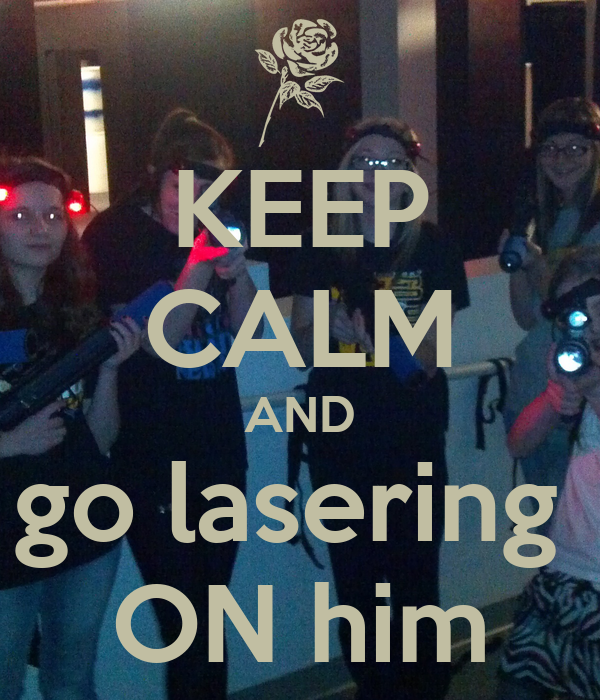 KEEP CALM AND go lasering  ON him