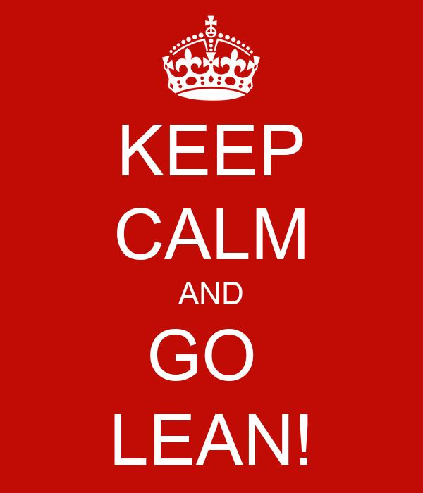 KEEP CALM AND GO  LEAN!