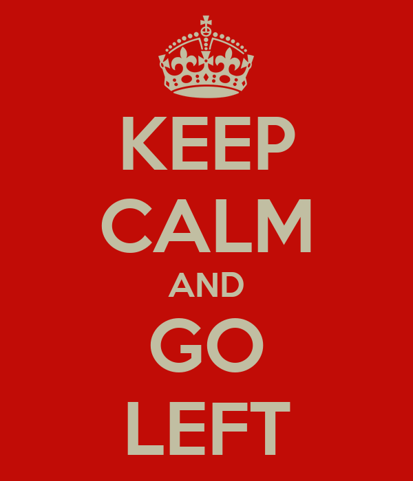 KEEP CALM AND GO LEFT