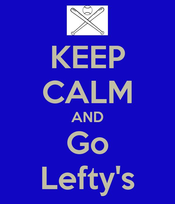 KEEP CALM AND Go Lefty's