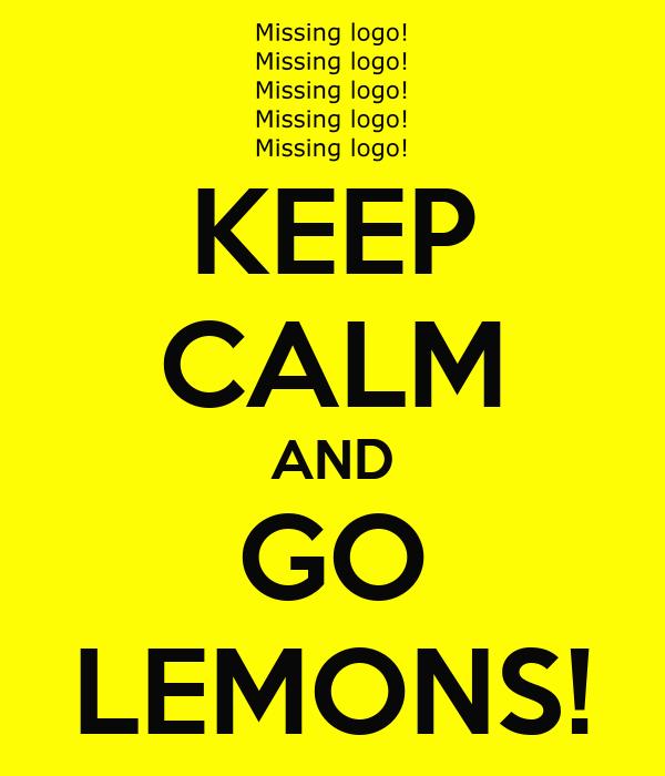 KEEP CALM AND GO LEMONS!