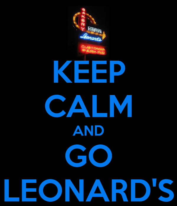 KEEP CALM AND GO LEONARD'S