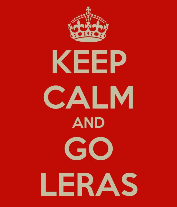 KEEP CALM AND GO LERAS