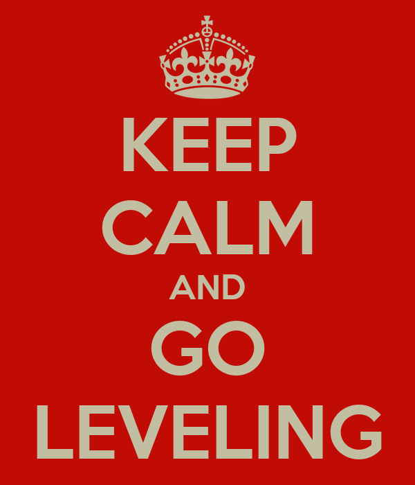 KEEP CALM AND GO LEVELING